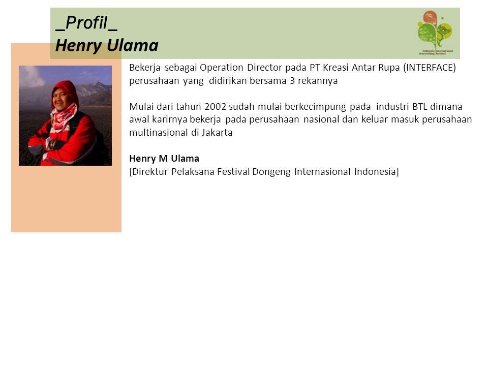 _Profil_ Henry Ulama. Bekerja sebagai Operation Director pada PT Kreasi Antar Rupa (INTERFACE) perusahaan yang didirikan bersama 3 rekannya.