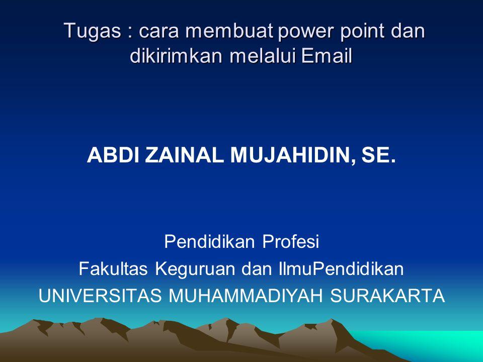 Tugas : cara membuat power point dan dikirimkan melalui Email