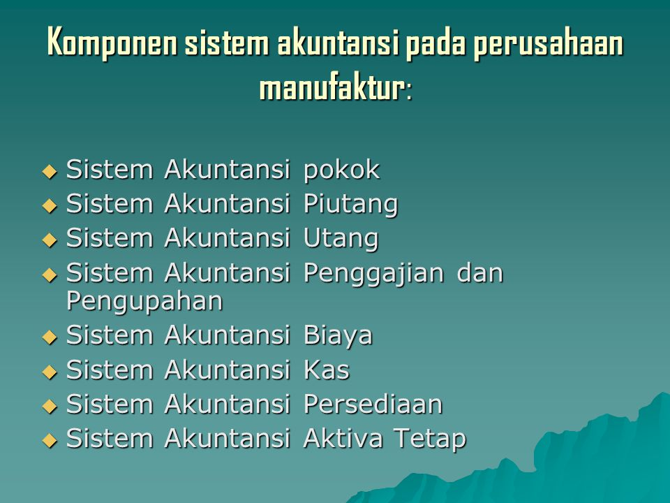 Komponen sistem akuntansi pada perusahaan manufaktur: