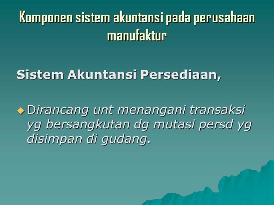 Komponen sistem akuntansi pada perusahaan manufaktur