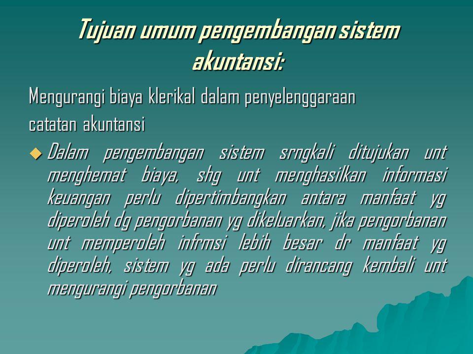 Tujuan umum pengembangan sistem akuntansi: