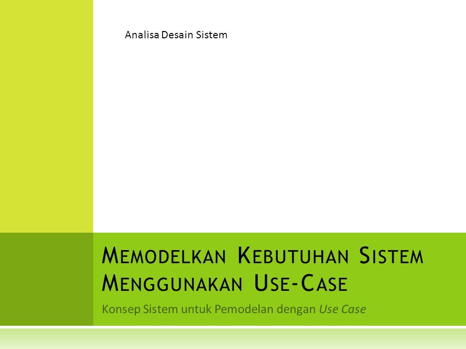 Memodelkan Kebutuhan Sistem Menggunakan Use-Case