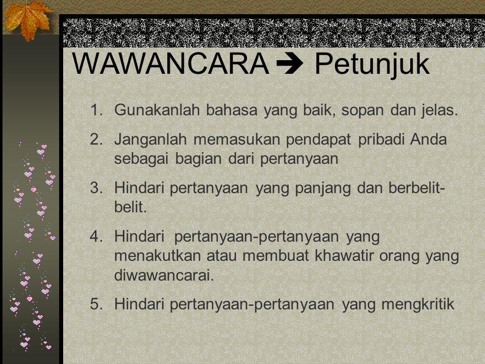 WAWANCARA  Petunjuk Gunakanlah bahasa yang baik, sopan dan jelas.