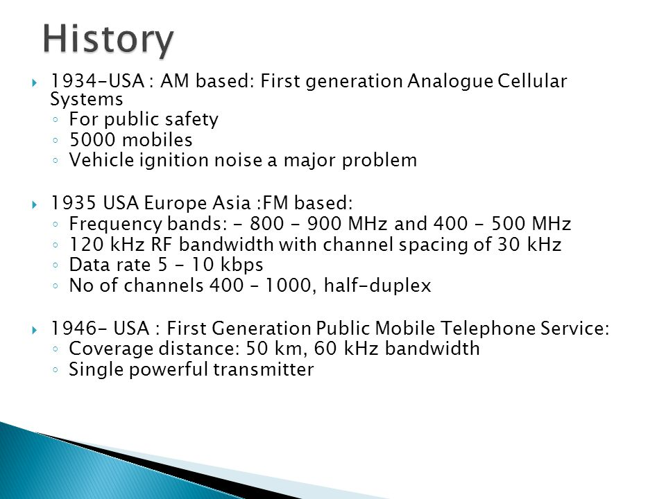 History 1934-USA : AM based: First generation Analogue Cellular Systems. For public safety. 5000 mobiles.