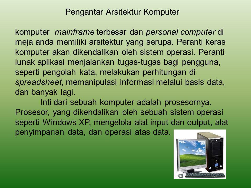 Pengantar Arsitektur Komputer komputer mainframe terbesar dan personal computer di meja anda memiliki arsitektur yang serupa.