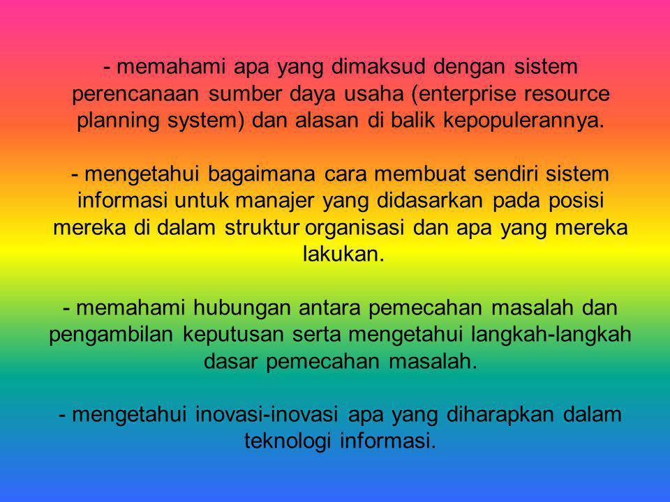 - memahami apa yang dimaksud dengan sistem perencanaan sumber daya usaha (enterprise resource planning system) dan alasan di balik kepopulerannya.