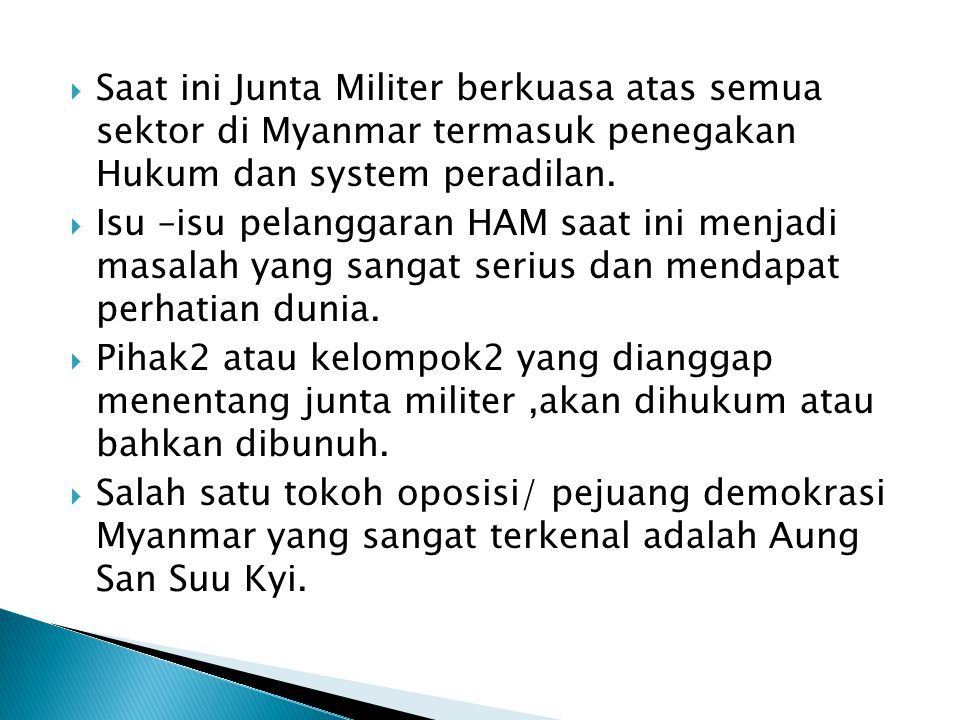 Saat ini Junta Militer berkuasa atas semua sektor di Myanmar termasuk penegakan Hukum dan system peradilan.