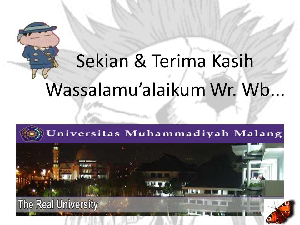 Sekian & Terima Kasih Wassalamu'alaikum Wr. Wb...