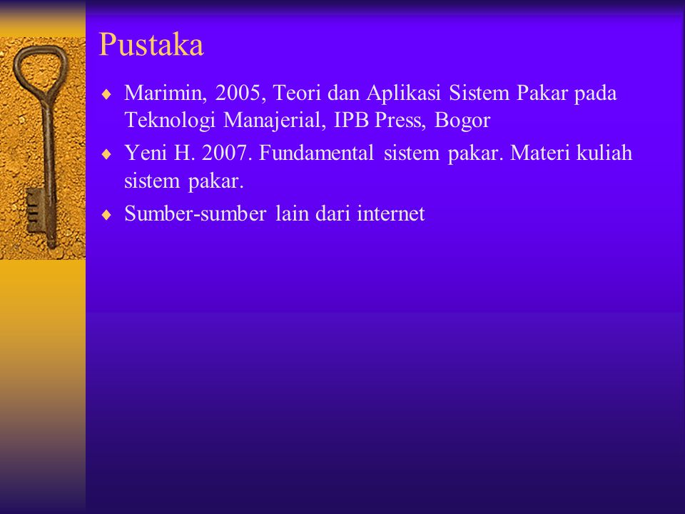 Pustaka Marimin, 2005, Teori dan Aplikasi Sistem Pakar pada Teknologi Manajerial, IPB Press, Bogor.