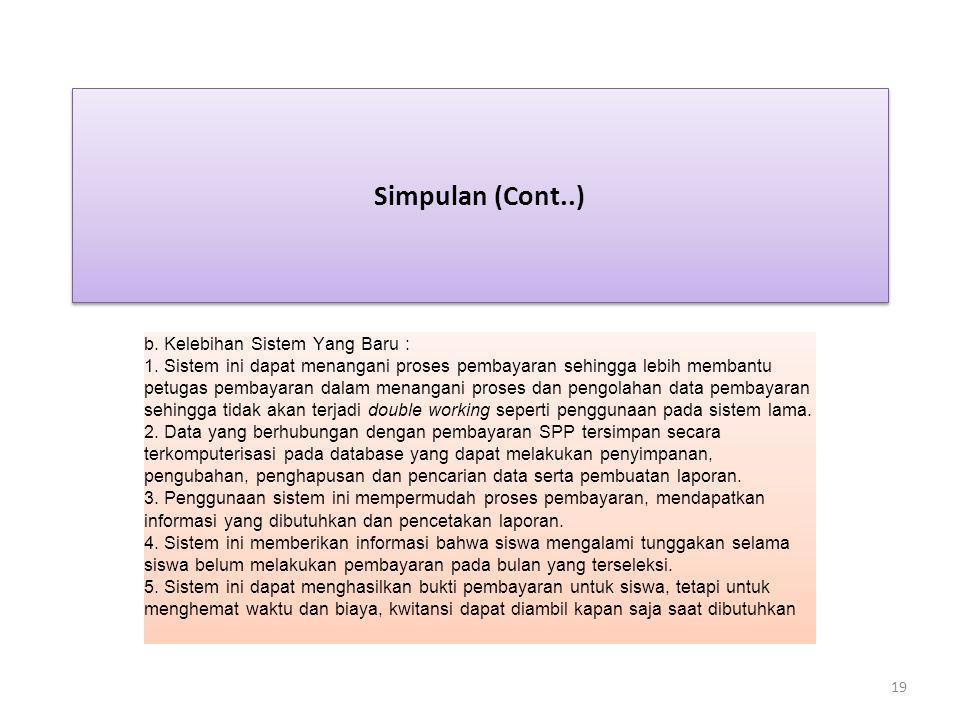 Simpulan (Cont..) b. Kelebihan Sistem Yang Baru :
