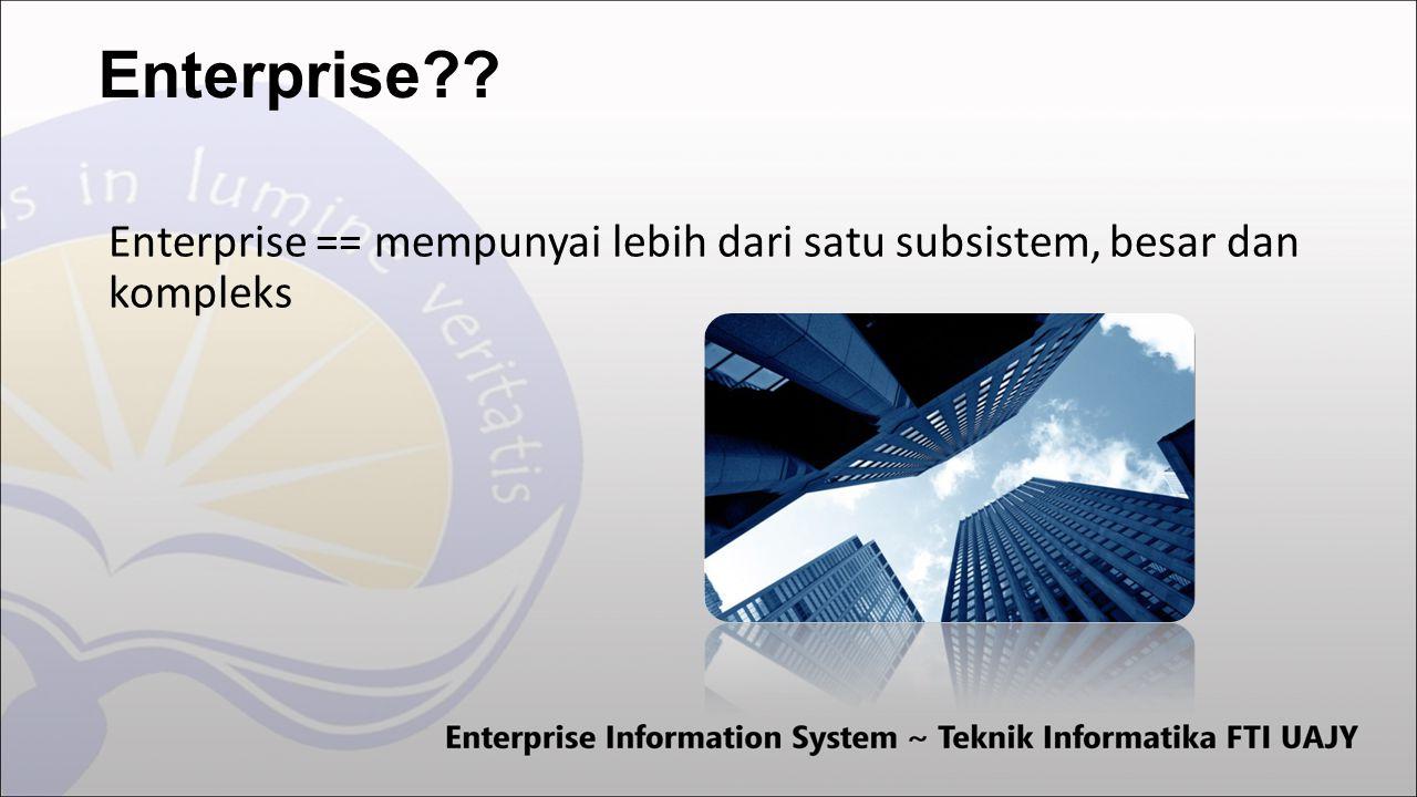 Enterprise Enterprise == mempunyai lebih dari satu subsistem, besar dan kompleks
