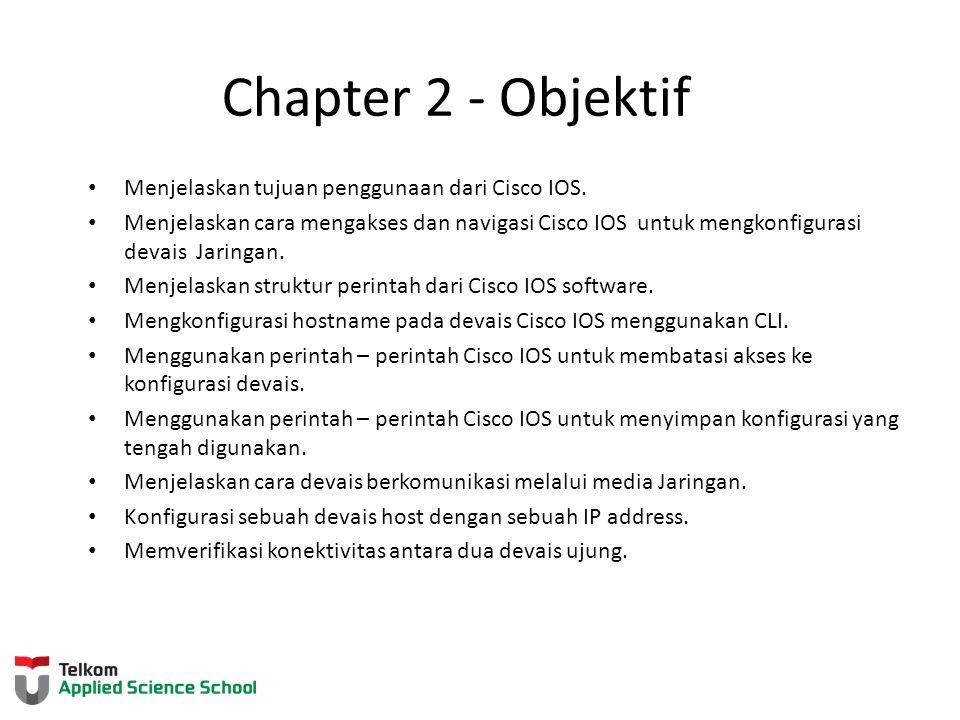 Chapter 2 - Objektif Menjelaskan tujuan penggunaan dari Cisco IOS.