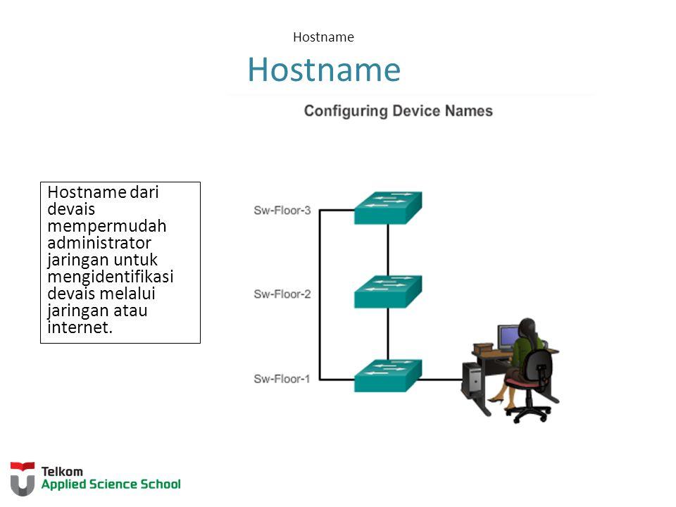 Hostname Hostname Hostname dari devais mempermudah administrator jaringan untuk mengidentifikasi devais melalui jaringan atau internet.