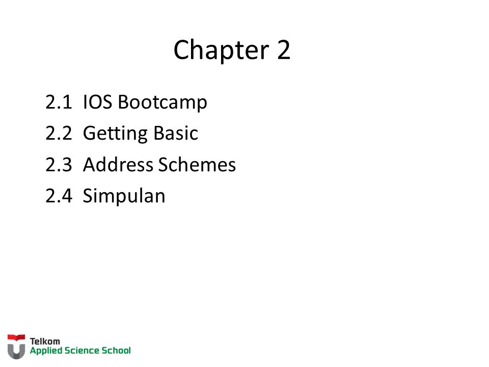 Chapter 2 2.1 IOS Bootcamp 2.2 Getting Basic 2.3 Address Schemes 2.4 Simpulan Chapter 2 Objectives