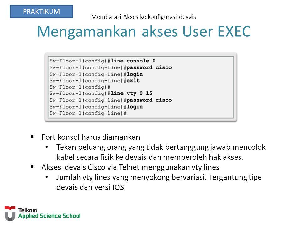 Membatasi Akses ke konfigurasi devais Mengamankan akses User EXEC