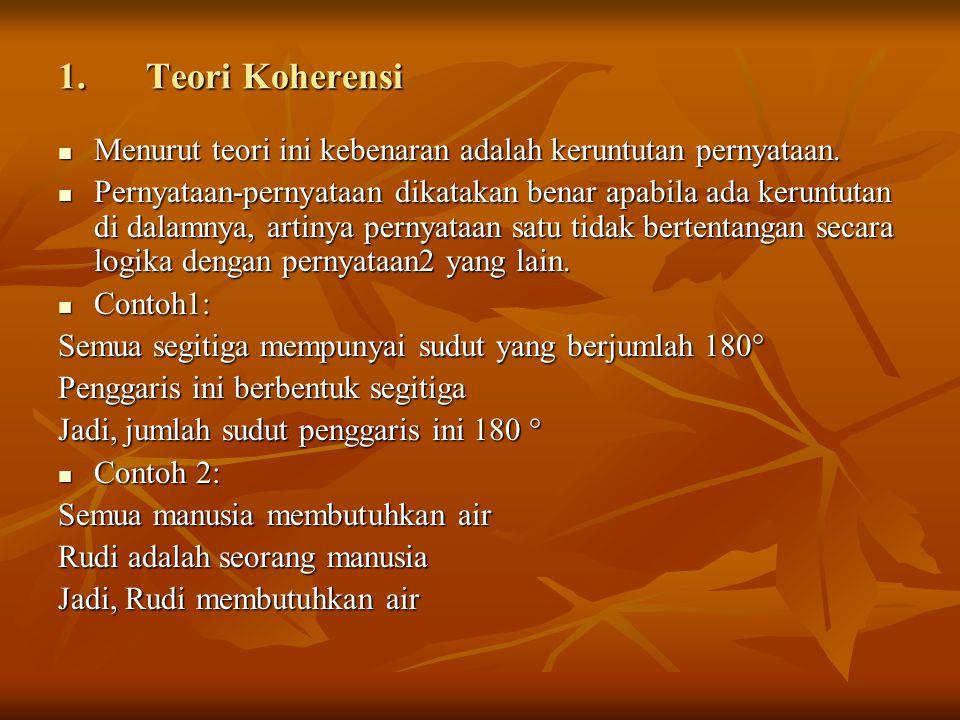 Teori Koherensi Menurut teori ini kebenaran adalah keruntutan pernyataan.