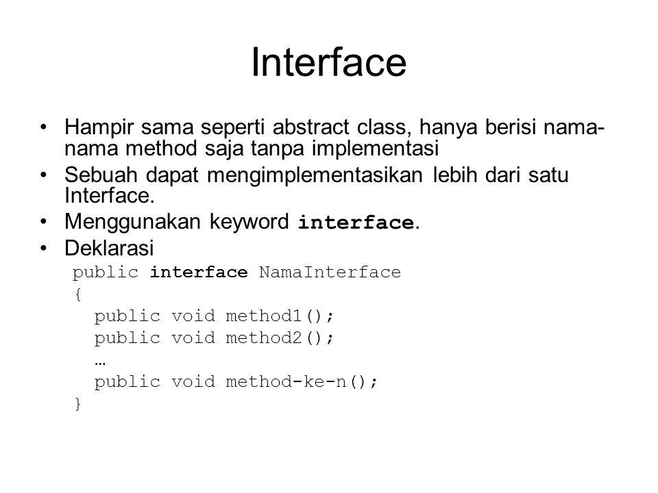 Interface Hampir sama seperti abstract class, hanya berisi nama-nama method saja tanpa implementasi.