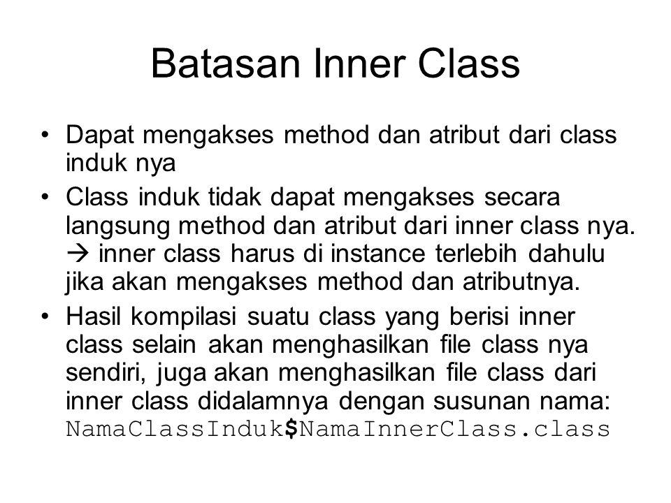 Batasan Inner Class Dapat mengakses method dan atribut dari class induk nya.