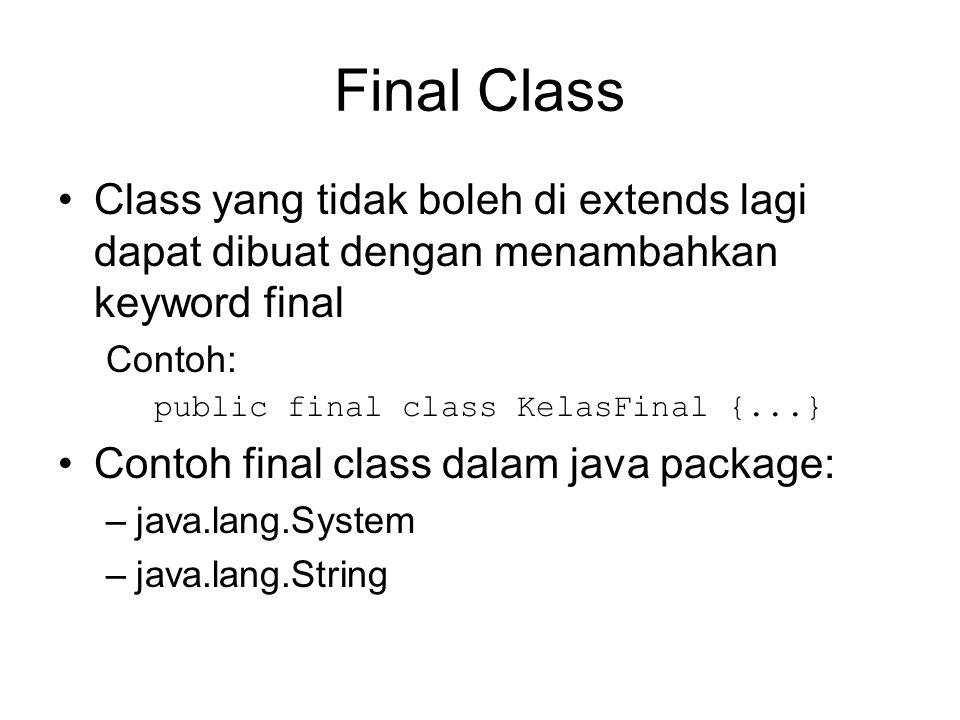 Final Class Class yang tidak boleh di extends lagi dapat dibuat dengan menambahkan keyword final. Contoh: