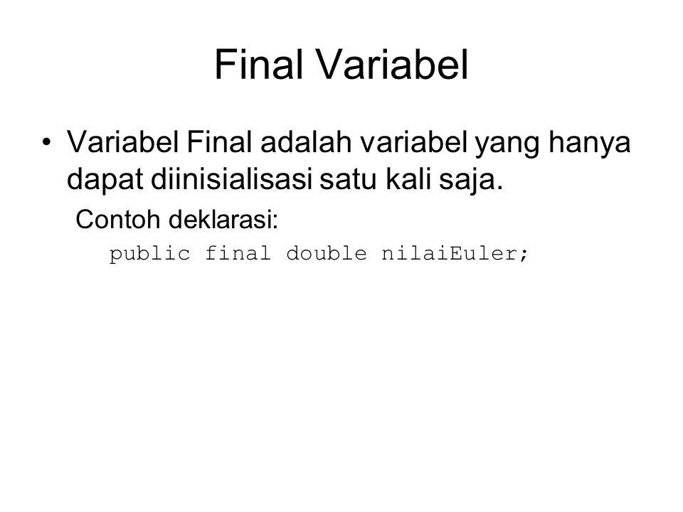 Final Variabel Variabel Final adalah variabel yang hanya dapat diinisialisasi satu kali saja. Contoh deklarasi: