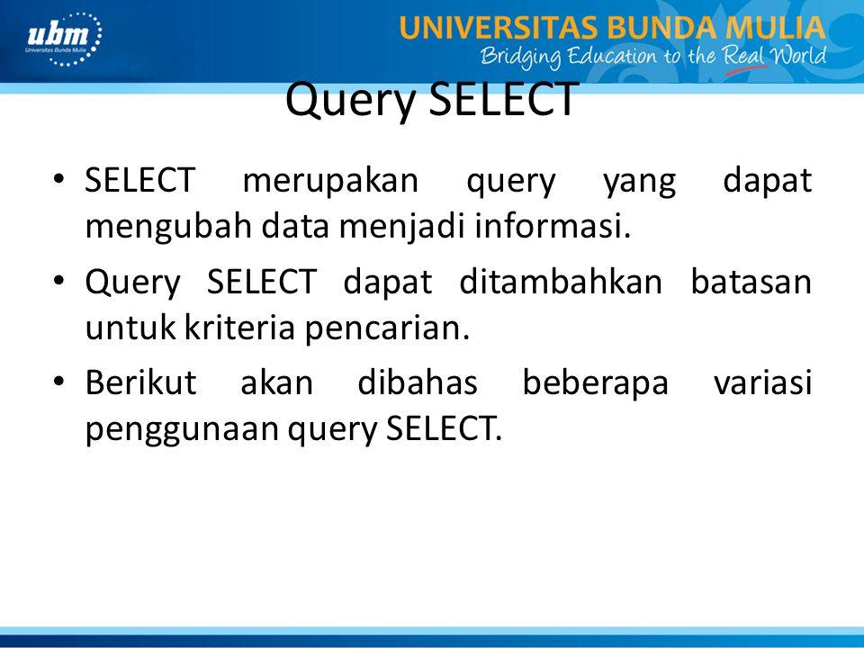 Query SELECT SELECT merupakan query yang dapat mengubah data menjadi informasi. Query SELECT dapat ditambahkan batasan untuk kriteria pencarian.