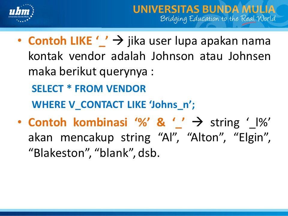 Contoh LIKE '_'  jika user lupa apakan nama kontak vendor adalah Johnson atau Johnsen maka berikut querynya :