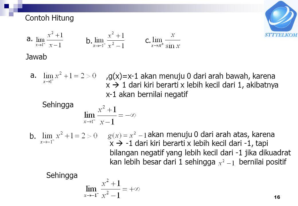 Contoh Hitung a. b. c. Jawab. a. ,g(x)=x-1 akan menuju 0 dari arah bawah, karena. x  1 dari kiri berarti x lebih kecil dari 1, akibatnya.