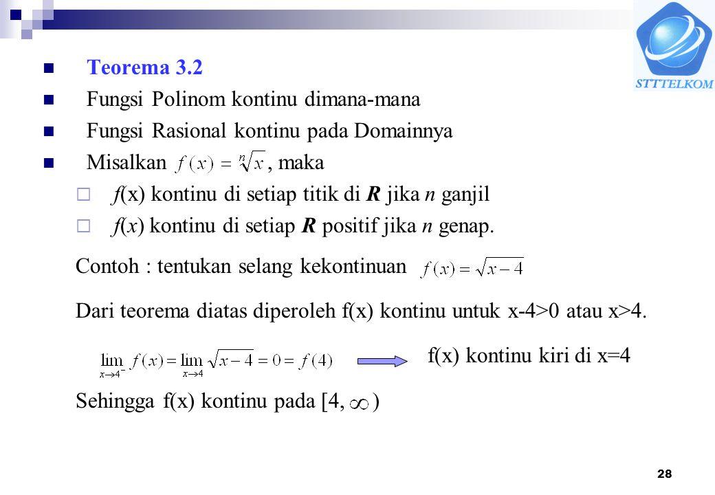 Teorema 3.2 Fungsi Polinom kontinu dimana-mana. Fungsi Rasional kontinu pada Domainnya. Misalkan , maka.