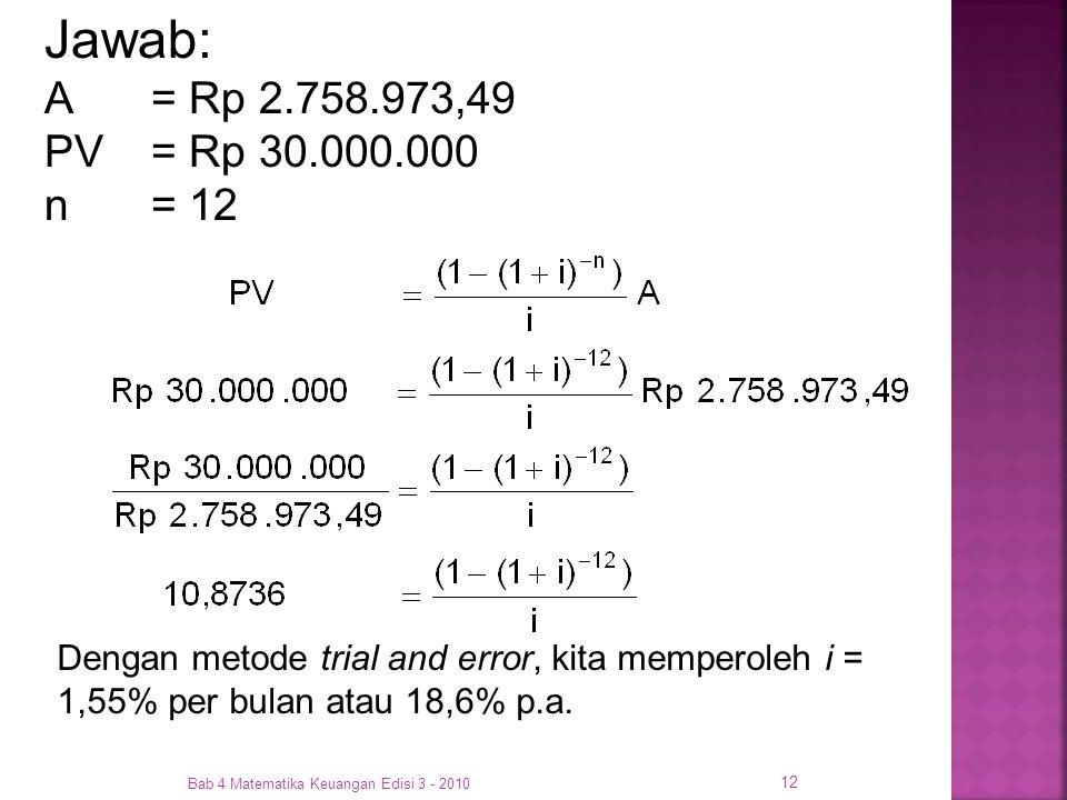 Jawab: A = Rp 2.758.973,49 PV = Rp 30.000.000. n = 12. Dengan metode trial and error, kita memperoleh i = 1,55% per bulan atau 18,6% p.a.