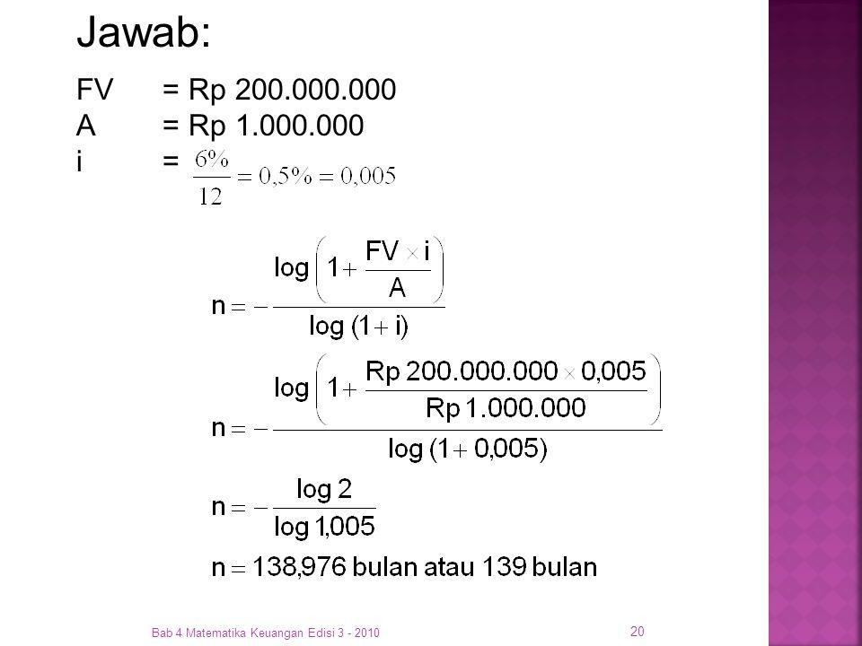 Jawab: FV = Rp 200.000.000 A = Rp 1.000.000 i = Bab 4 Matematika Keuangan Edisi 3 - 2010
