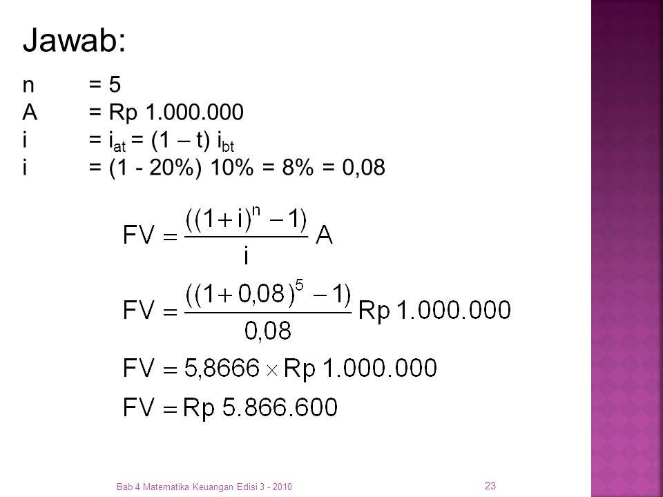 Jawab: n = 5 A = Rp 1.000.000 i = iat = (1 – t) ibt