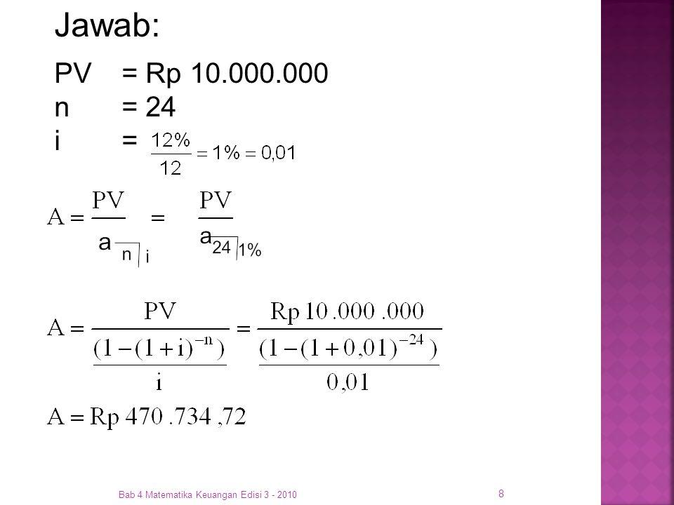 Jawab: PV = Rp 10.000.000 n = 24 i = Bab 4 Matematika Keuangan Edisi 3 - 2010