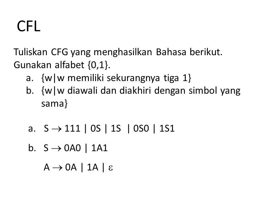 CFL Tuliskan CFG yang menghasilkan Bahasa berikut. Gunakan alfabet {0,1}. {w|w memiliki sekurangnya tiga 1}