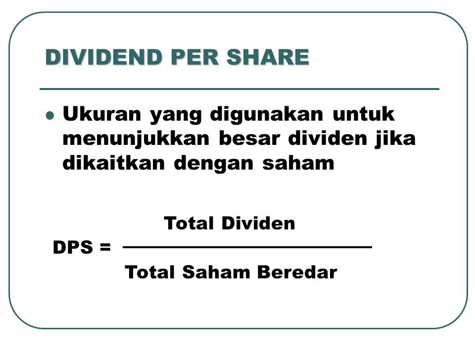 DIVIDEND PER SHARE Ukuran yang digunakan untuk menunjukkan besar dividen jika dikaitkan dengan saham.