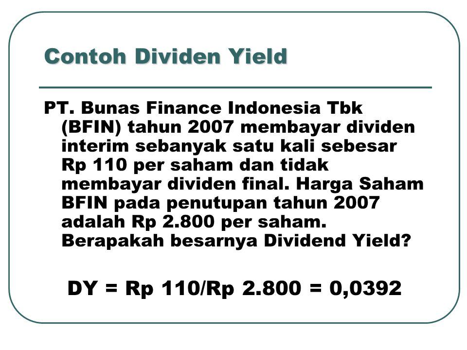 Contoh Dividen Yield DY = Rp 110/Rp 2.800 = 0,0392