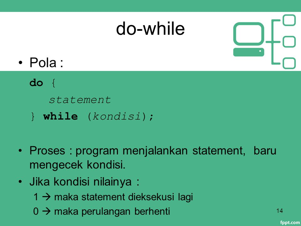 do-while Pola : do { statement } while (kondisi);