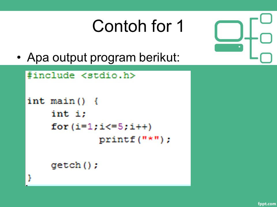 Contoh for 1 Apa output program berikut: