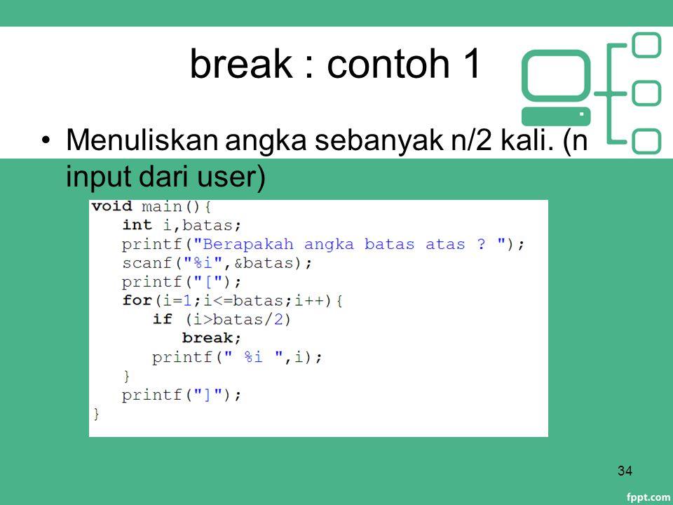 break : contoh 1 Menuliskan angka sebanyak n/2 kali. (n input dari user)