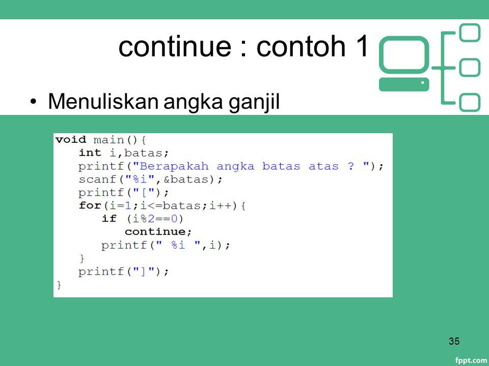 continue : contoh 1 Menuliskan angka ganjil