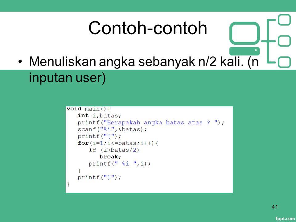 Contoh-contoh Menuliskan angka sebanyak n/2 kali. (n inputan user)