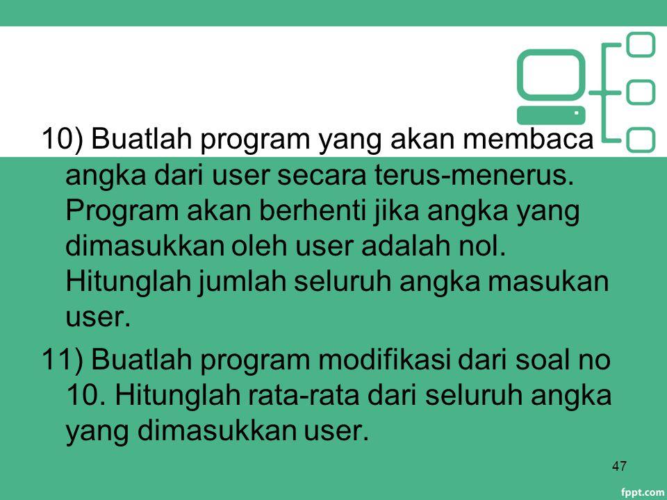10) Buatlah program yang akan membaca angka dari user secara terus-menerus.