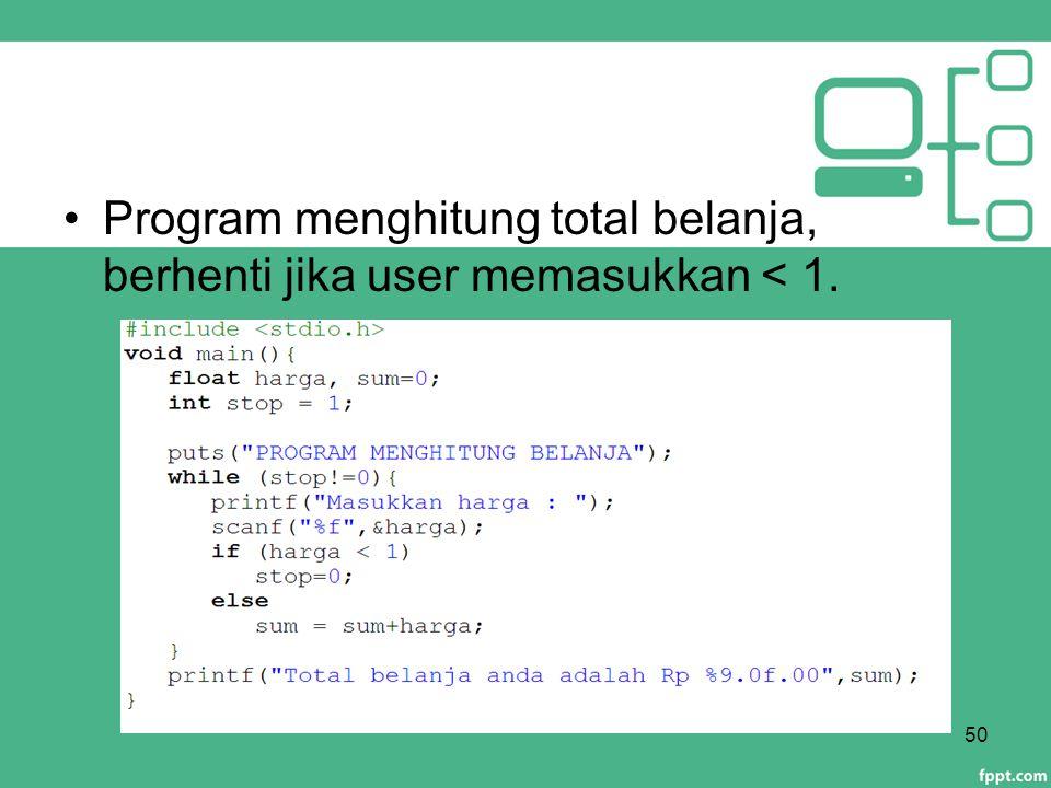 Program menghitung total belanja, berhenti jika user memasukkan < 1.
