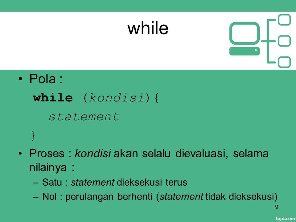 while Pola : while (kondisi){ statement }