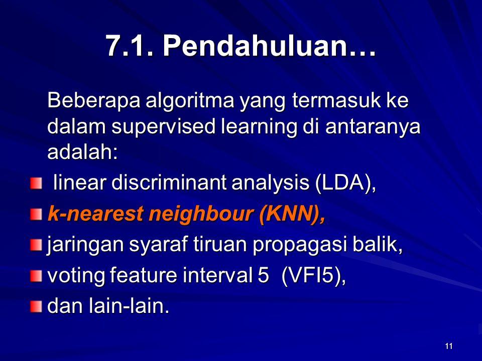 7.1. Pendahuluan… Beberapa algoritma yang termasuk ke dalam supervised learning di antaranya adalah: