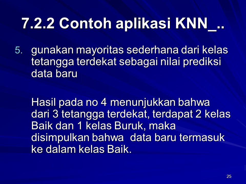 7.2.2 Contoh aplikasi KNN_.. gunakan mayoritas sederhana dari kelas tetangga terdekat sebagai nilai prediksi data baru.