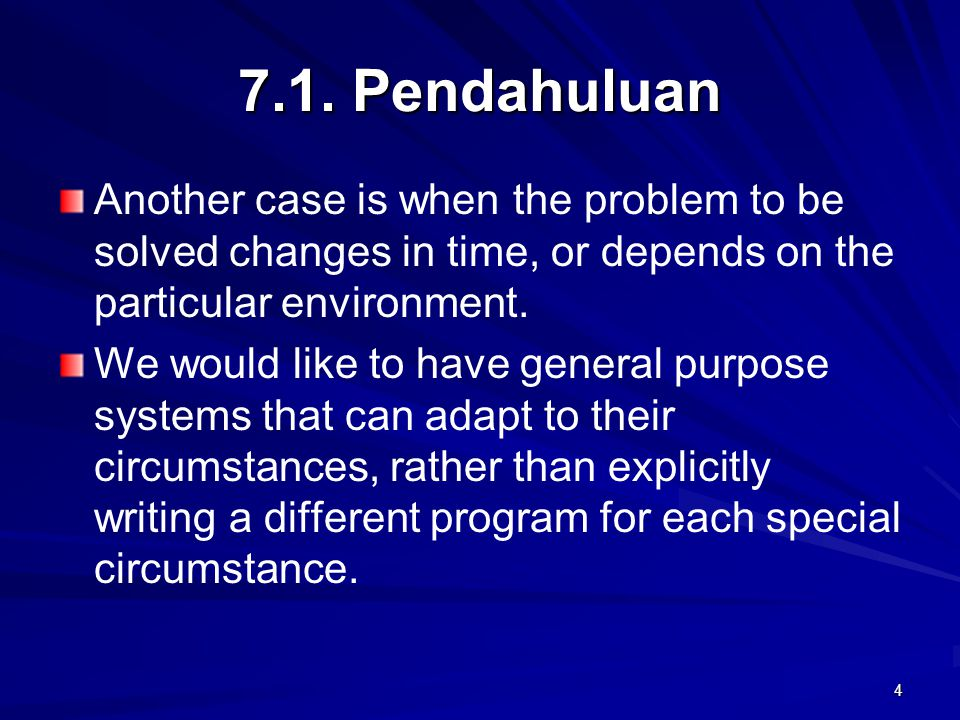 7.1. Pendahuluan Another case is when the problem to be solved changes in time, or depends on the particular environment.