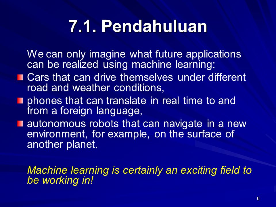 7.1. Pendahuluan We can only imagine what future applications can be realized using machine learning: