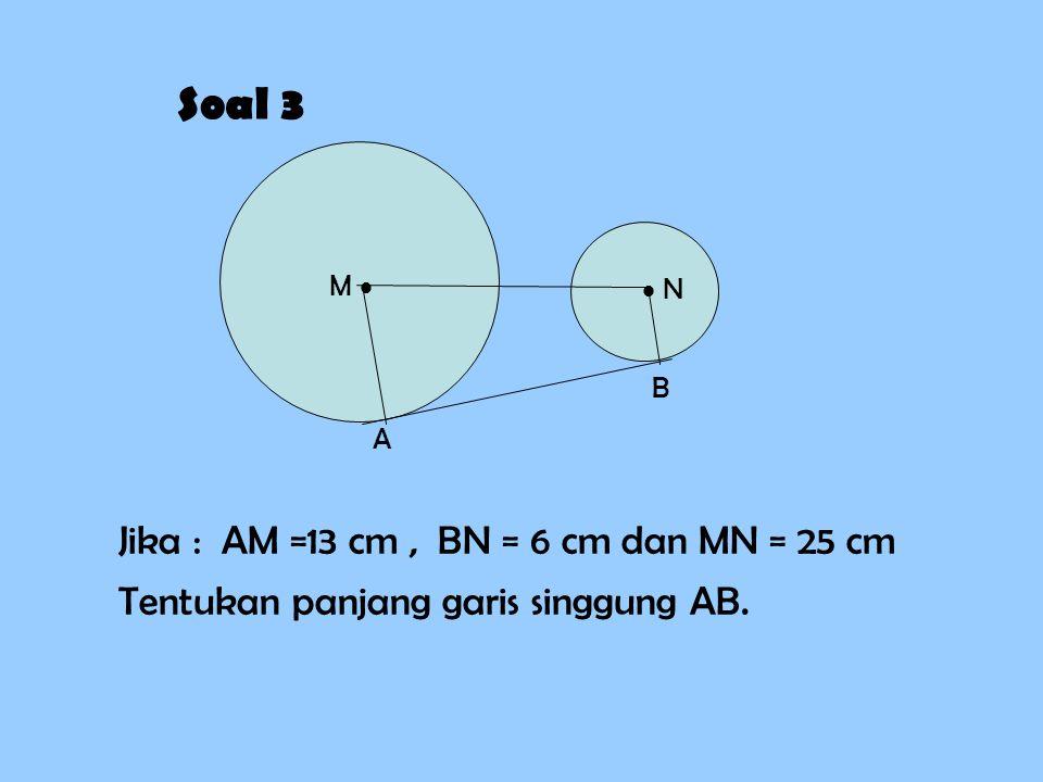 Soal 3 Jika : AM =13 cm , BN = 6 cm dan MN = 25 cm