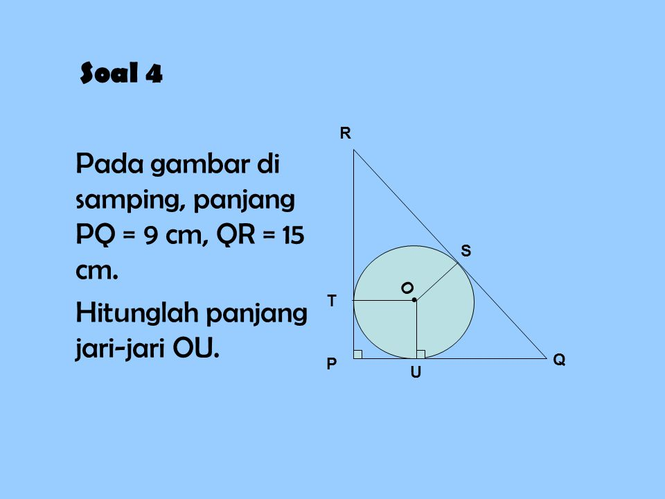 Pada gambar di samping, panjang PQ = 9 cm, QR = 15 cm.