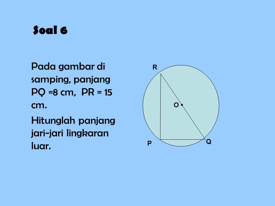 Soal 6 Pada gambar di samping, panjang PQ =8 cm, PR = 15 cm.